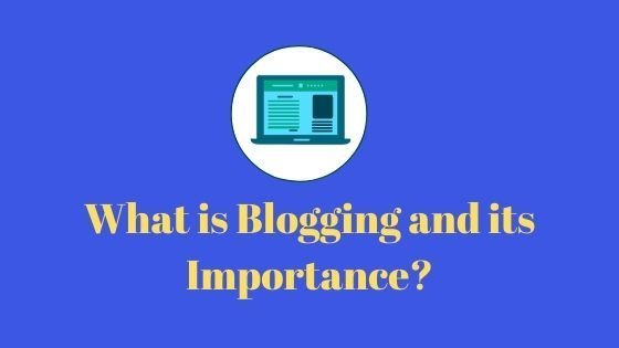 What is Blogging and its Importance?